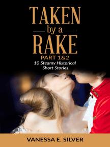 Taken By A Rake Part 1&2: 10 Steamy Historical Short Stories