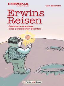 Erwins Reisen – Galaktische Abenteuer eines pensionierten Beamten: humoristische Science-Fiction-Kurzgeschichtensammlung