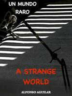 A Strange World / Un Mundo Raro