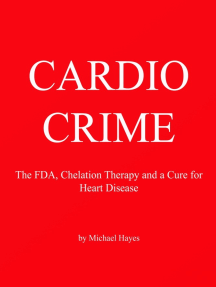 Cardio Crime: The FDA, Chelation Therapy and the Cure for Heart Disease