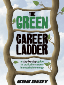 The Green Career Ladder: A Step-By-Step Guide to Profitable Careers In Sustainable Energy
