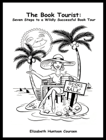 The Book Tourist: Seven Steps to a Wildly Successful Book Tour