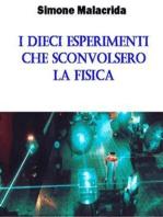 I dieci esperimenti che sconvolsero la fisica
