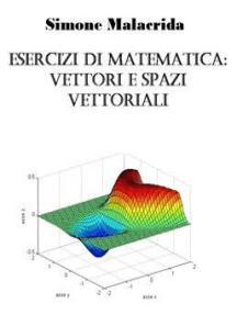 Esercizi di matematica: vettori e spazi vettoriali