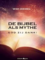 DE BIJBEL ALS MYTHE GOD ZIJ DANK!