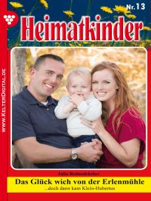 Heimatkinder 13 – Heimatroman: Das Glück wich von der Erlenmühle