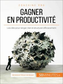 Gagner en productivité: Les clés pour ranger, trier et structurer efficacement