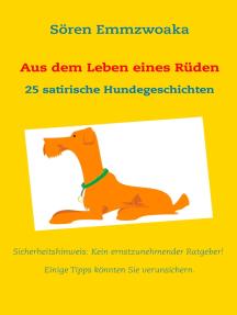 Aus dem Leben eines Rüden: 25 satirische Hundegeschichten