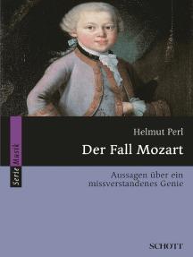 Der Fall Mozart: Aussagen über ein missverstandenes Genie