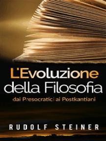 L'Evoluzione della Filosofia dai presocratici ai postkantiani