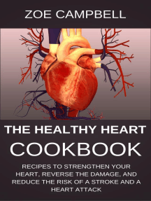 The Healthy Heart Cookbook - Recipes To Strengthen Your Heart, Reverse The Damage, And Reduce The Risk Of A Stroke And A Heart Attack