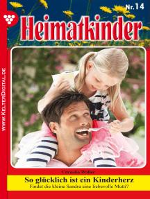 Heimatkinder 14 – Heimatroman: So glücklich ist ein Kinderherz