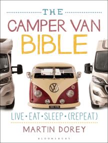 The Camper Van Bible: Live, Eat, Sleep (Repeat)