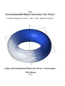 Das Gravitationsfeld-Dipol-Universum - Ein Torus: Urknall, Expansion: Nein!      Ort- u. Zeit- stabiler Umlauf!