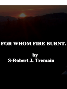 For Whom Fire Burnt.