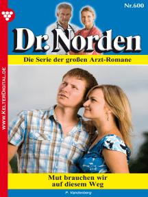 Dr. Norden 600 – Arztroman: Mut brauchen wir auf diesem Weg