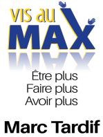 """""""Vis au Max"""" Etre Plus, Faire Plus, Avoir Plus"""