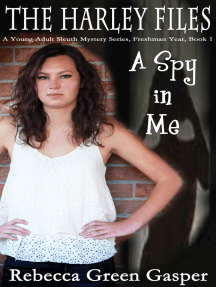 A Spy in Me, The Harley Files, A Young Adult Sleuth Mystery Series, Freshman Year, Book 1
