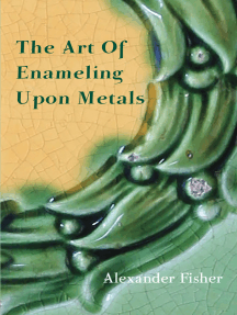 The Art Of Enameling Upon Metals