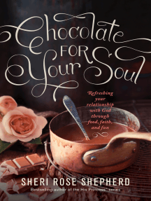 Chocolate for Your Soul: Food, Faith, and Fun to Satisfy Your Deepest Craving