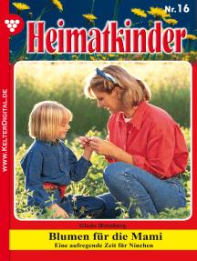 Heimatkinder 16 – Heimatroman: Blumen für die Mami