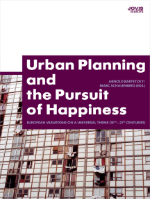 Urban Planning and the Pursuit of Happiness: European Variations on a Universal Theme (18th-21st centuries)