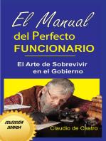 El Manual del Perfecto Funcionario. El Arte de sobrevivir en el Gobierno