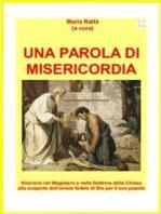 UNA PAROLA DI MISERICORDIA. Itinerario nel Magistero e nella Dottrina della Chiesa alla scoperta dell'amore fedele di Dio per il suo popolo