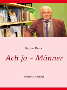 Ach ja - Männer: Fantasy Roman