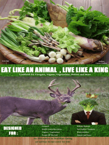 Eat Like an Animal, Live Like a King Cookbook for Foragers, Vegans, Vegetarians, Dieters and More