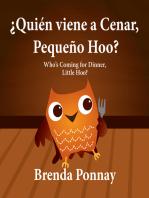 Who's Coming for Dinner, Little Hoo? / ¿Quién viene a cenar, Pequeño Hoo?