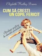 Cum să crești un copil fericit. Strategii pozitive de educație parentală