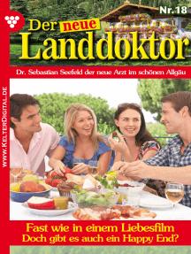 Der neue Landdoktor 18 – Arztroman: Fast wie in einem Liebesfilm
