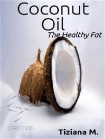 Coconut Oil, The Healthy fat