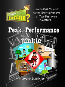 Peak Performance Junkie: How to Push Yourself to the Limit to Perform at Your Best when It Matters