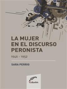 La mujer en el discurso peronista: (1946-1952)