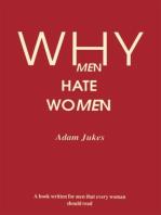 Why Men Hate Women: WHY MEN HATE WOMEN