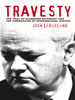 Travesty: The Trial of Slobodan Milosevic and the Corruption of International Justice