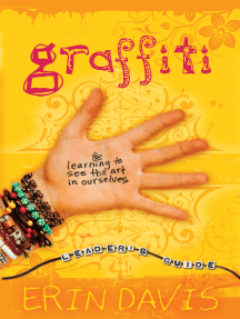 Graffiti Leader's Guide: Learning to See the Art in Ourselves