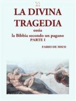 LA DIVINA TRAGEDIA ossia la Bibbia secondo un pagano Parte I