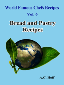 World Famous Chefs Recipes Vol. 6: Bread and Pastry Recipes
