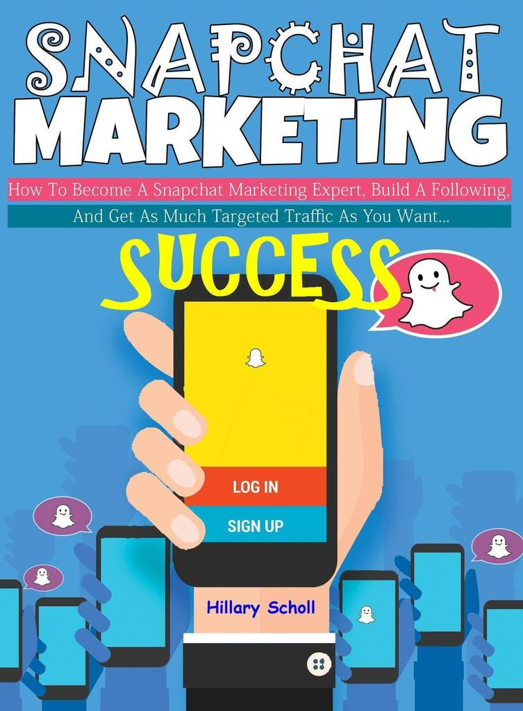 Snapchat Marketing Success By Hillary Scholl By Hillary Scholl