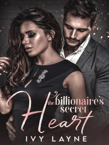 The Billionaire's Secret Heart: Scandals of the Bad Boy Billionaires, #1