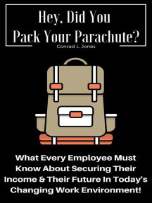 Hey, Did You Pack Your Parachute? What Every Employee Must Know About Securing Their Income & Their Future In Today's Changing Work Environment!
