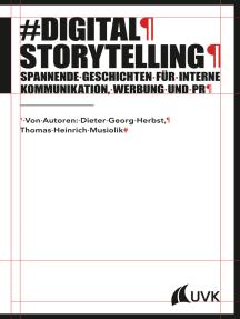 Digital Storytelling: Spannende Geschichten für interne Kommunikation, Werbung und PR