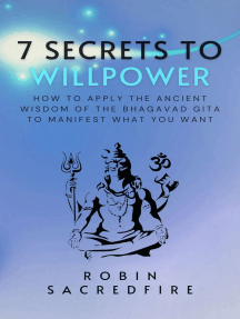 7 Secrets to Willpower: How to Apply the Ancient Wisdom of the Bhagavad Gita to Manifest What You Want