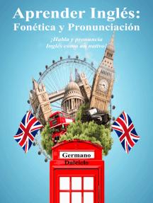 Aprender Inglés: Fonética y Pronunciación - ¡Habla y pronuncia Inglés como un nativo!