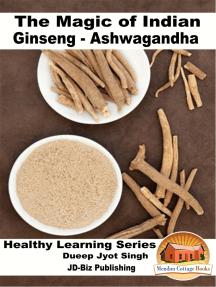 The Magic of Indian Ginseng: Ashwagandha