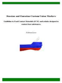 Russian and Eurasian Custom Union Markets - Guideline to Food Contact Materials (FCM) and articles designed to contact food substances.