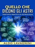 Quello che dicono gli astri - Trattato pratico di Astrologia